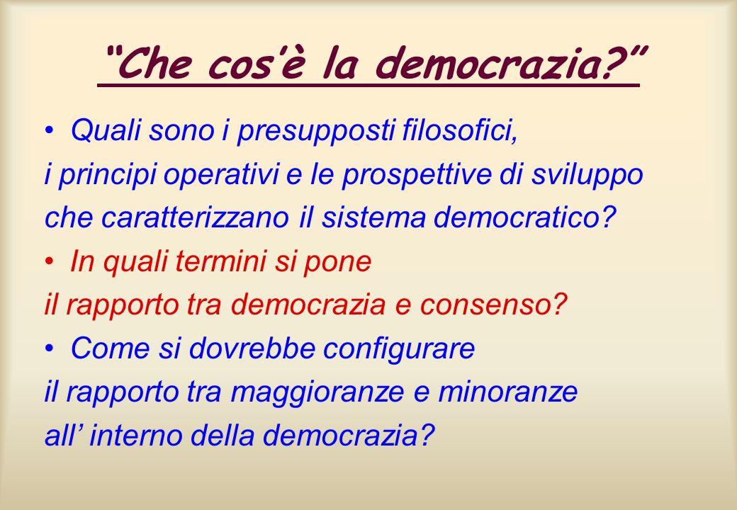 Che cosè la democrazia? Quali sono i presupposti filosofici, i principi operativi e le prospettive di sviluppo che caratterizzano il sistema democrati