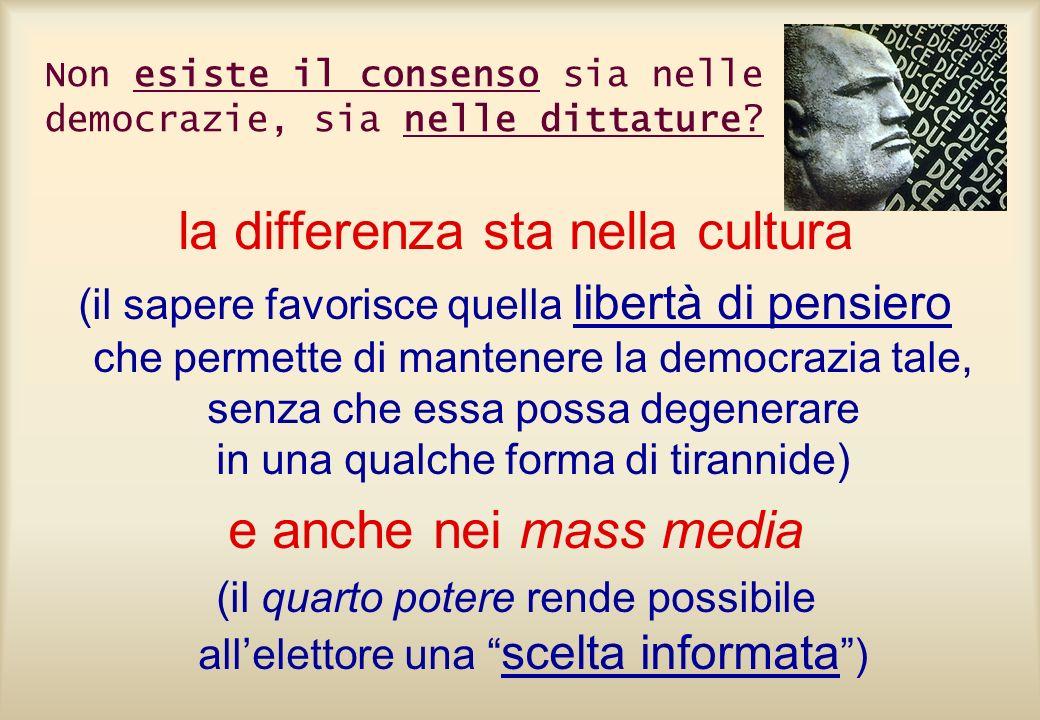 Non esiste il consenso sia nelle democrazie, sia nelle dittature? la differenza sta nella cultura (il sapere favorisce quella libertà di pensiero che