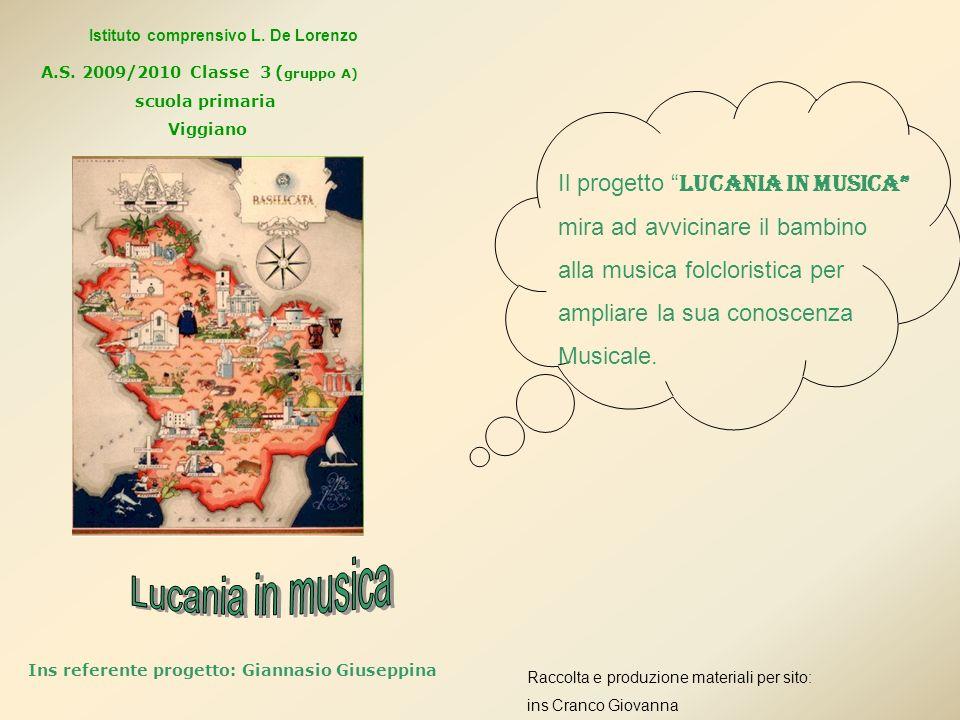 Il progetto Lucania in musica mira ad avvicinare il bambino alla musica folcloristica per ampliare la sua conoscenza Musicale. A.S. 2009/2010 Classe 3