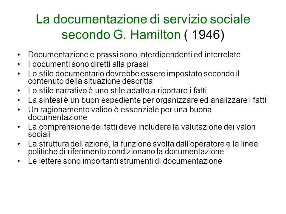 La documentazione di servizio sociale secondo G. Hamilton ( 1946) Documentazione e prassi sono interdipendenti ed interrelate I documenti sono diretti