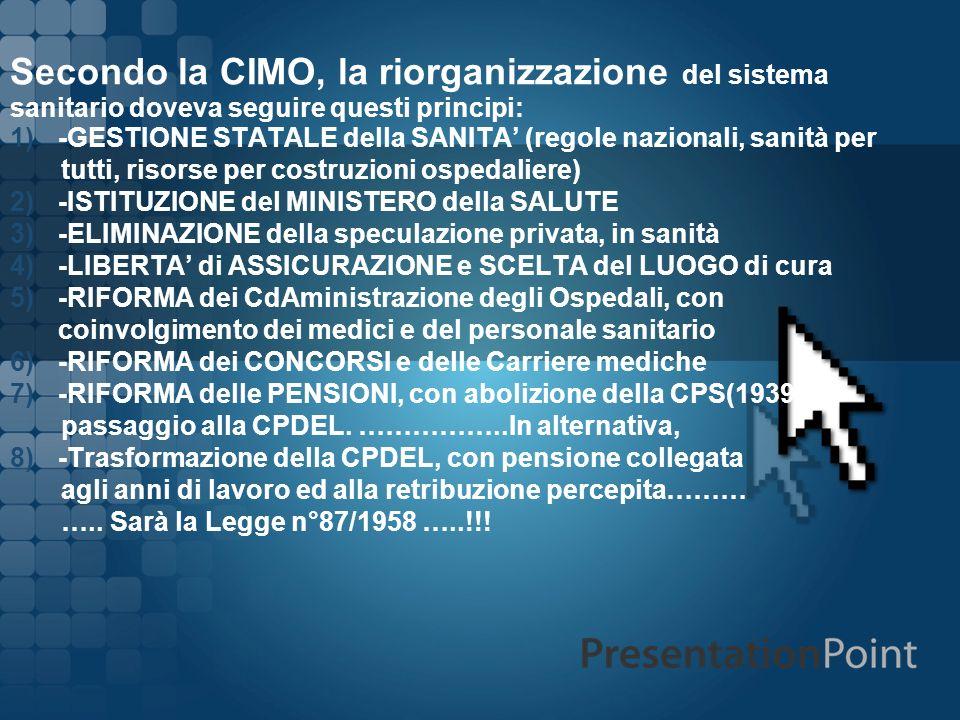 Secondo la CIMO, la riorganizzazione del sistema sanitario doveva seguire questi principi: 1)-GESTIONE STATALE della SANITA (regole nazionali, sanità