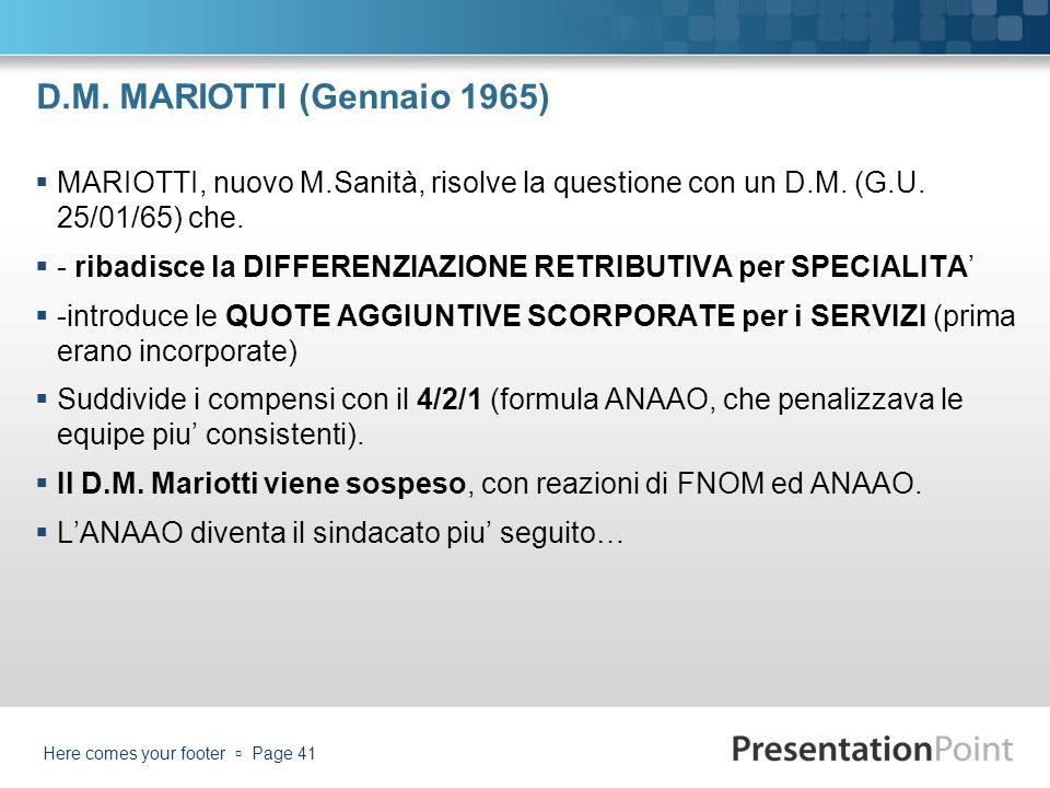D.M. MARIOTTI (Gennaio 1965) MARIOTTI, nuovo M.Sanità, risolve la questione con un D.M. (G.U. 25/01/65) che. - ribadisce la DIFFERENZIAZIONE RETRIBUTI