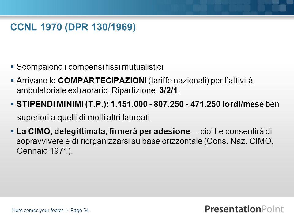 CCNL 1970 (DPR 130/1969) Scompaiono i compensi fissi mutualistici Arrivano le COMPARTECIPAZIONI (tariffe nazionali) per lattività ambulatoriale extrao