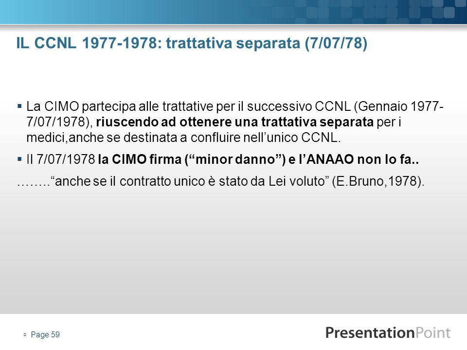 IL CCNL 1977-1978: trattativa separata (7/07/78) La CIMO partecipa alle trattative per il successivo CCNL (Gennaio 1977- 7/07/1978), riuscendo ad otte