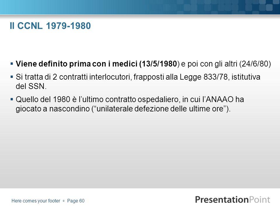 Il CCNL 1979-1980 Viene definito prima con i medici (13/5/1980) e poi con gli altri (24/6/80) Si tratta di 2 contratti interlocutori, frapposti alla L