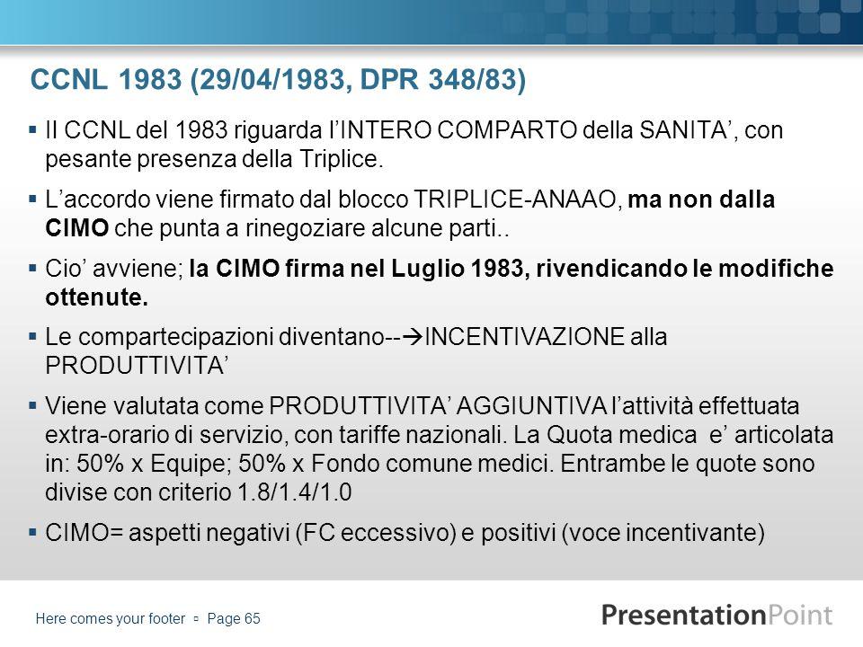 CCNL 1983 (29/04/1983, DPR 348/83) Il CCNL del 1983 riguarda lINTERO COMPARTO della SANITA, con pesante presenza della Triplice. Laccordo viene firmat