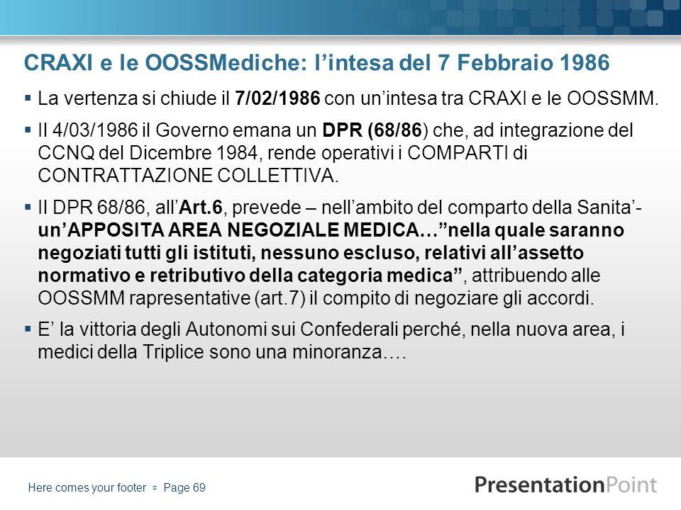 CRAXI e le OOSSMediche: lintesa del 7 Febbraio 1986 La vertenza si chiude il 7/02/1986 con unintesa tra CRAXI e le OOSSMM. Il 4/03/1986 il Governo ema