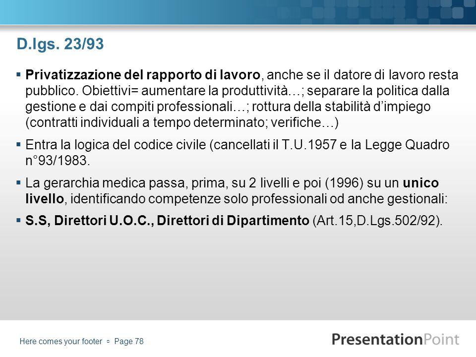 D.lgs. 23/93 Privatizzazione del rapporto di lavoro, anche se il datore di lavoro resta pubblico. Obiettivi= aumentare la produttività…; separare la p