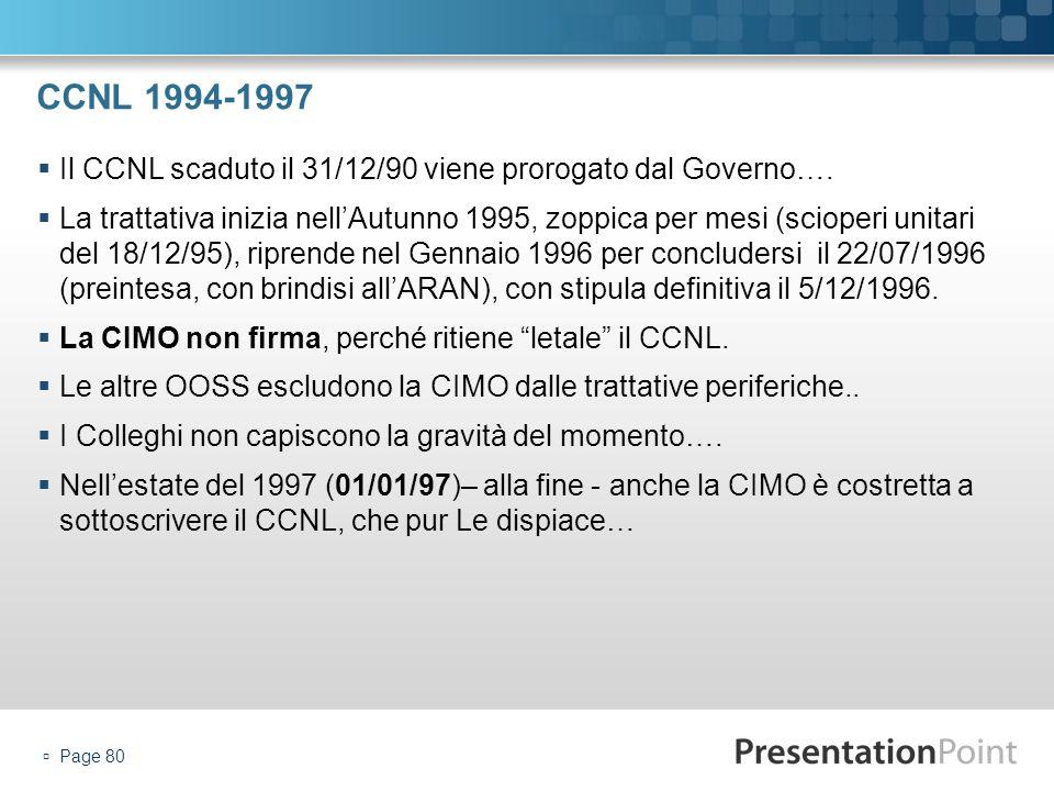 CCNL 1994-1997 Il CCNL scaduto il 31/12/90 viene prorogato dal Governo…. La trattativa inizia nellAutunno 1995, zoppica per mesi (scioperi unitari del