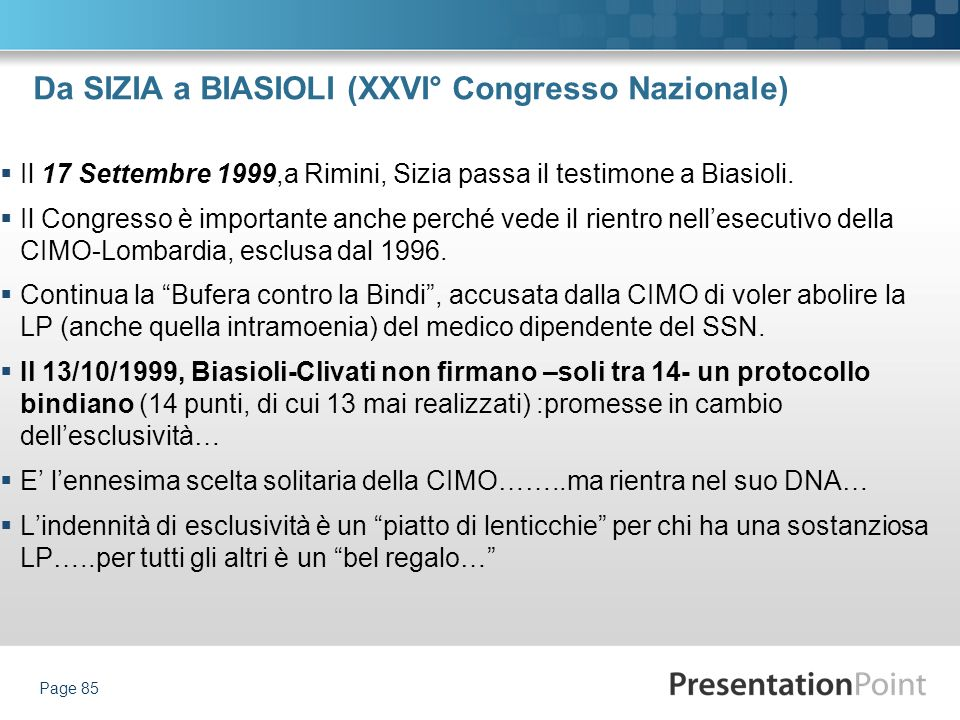 Da SIZIA a BIASIOLI (XXVI° Congresso Nazionale) Il 17 Settembre 1999,a Rimini, Sizia passa il testimone a Biasioli. Il Congresso è importante anche pe