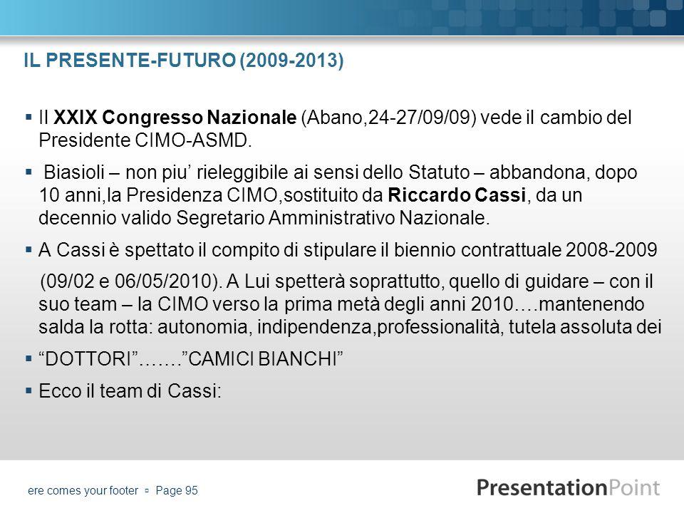 IL PRESENTE-FUTURO (2009-2013) Il XXIX Congresso Nazionale (Abano,24-27/09/09) vede il cambio del Presidente CIMO-ASMD. Biasioli – non piu rieleggibil