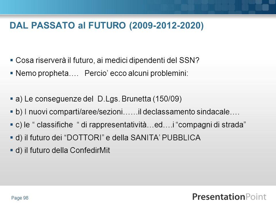 DAL PASSATO al FUTURO (2009-2012-2020) Cosa riserverà il futuro, ai medici dipendenti del SSN? Nemo propheta…. Percio ecco alcuni problemini: a) Le co