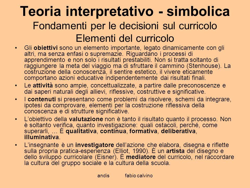 andis fabio calvino Teoria interpretativo - simbolica Fondamenti per le decisioni sul curricolo Elementi del curricolo Gli obiettivi sono un elemento