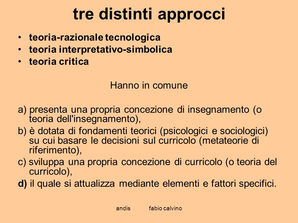 andis fabio calvino tre distinti approcci teoria-razionale tecnologica teoria interpretativo-simbolica teoria critica Hanno in comune a) presenta una