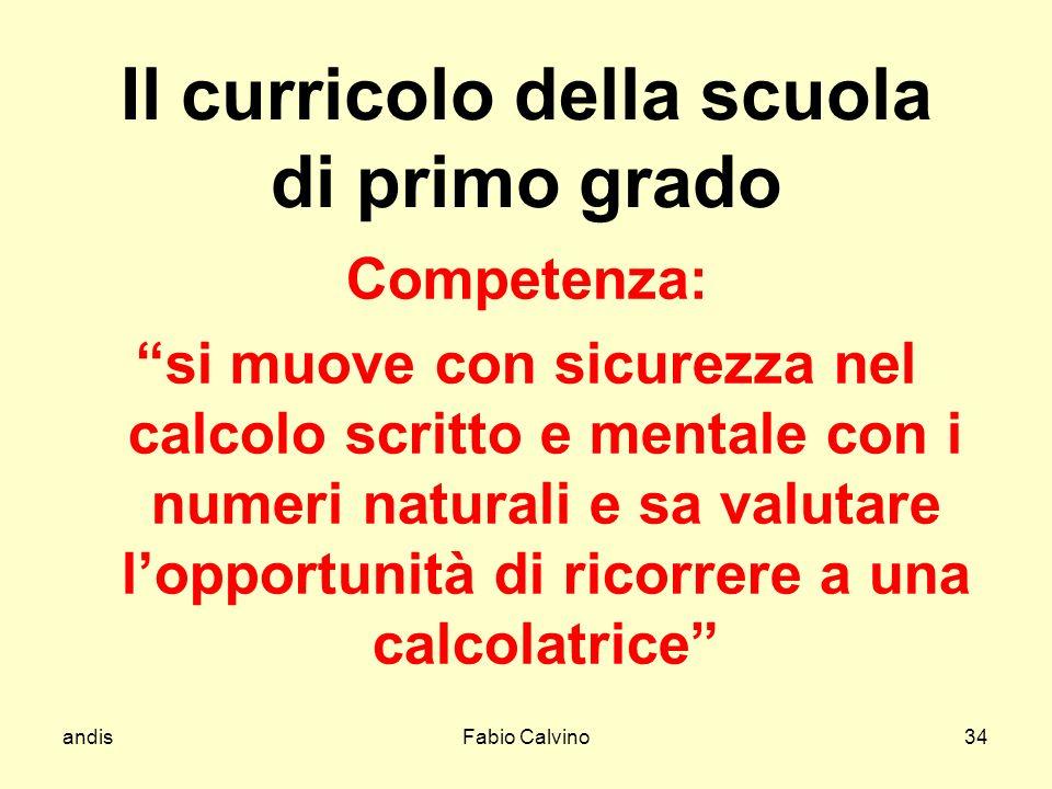 andisFabio Calvino34 Competenza: si muove con sicurezza nel calcolo scritto e mentale con i numeri naturali e sa valutare lopportunità di ricorrere a