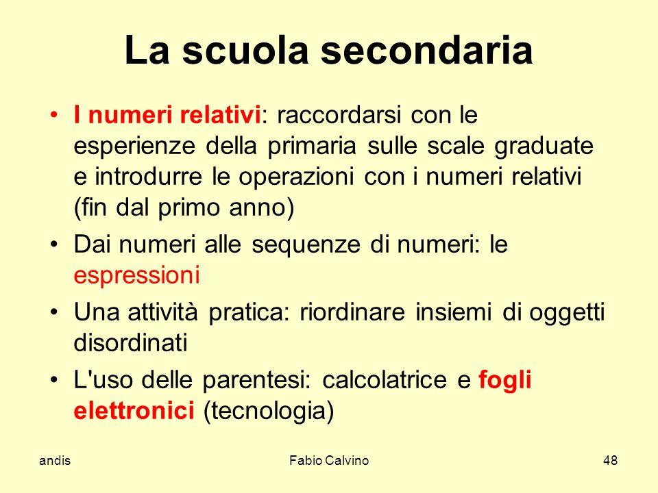 andisFabio Calvino48 La scuola secondaria I numeri relativi: raccordarsi con le esperienze della primaria sulle scale graduate e introdurre le operazi