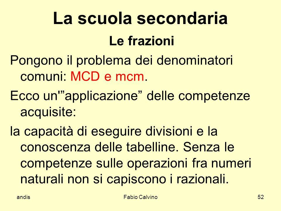 andisFabio Calvino52 La scuola secondaria Le frazioni Pongono il problema dei denominatori comuni: MCD e mcm. Ecco un'applicazione delle competenze ac