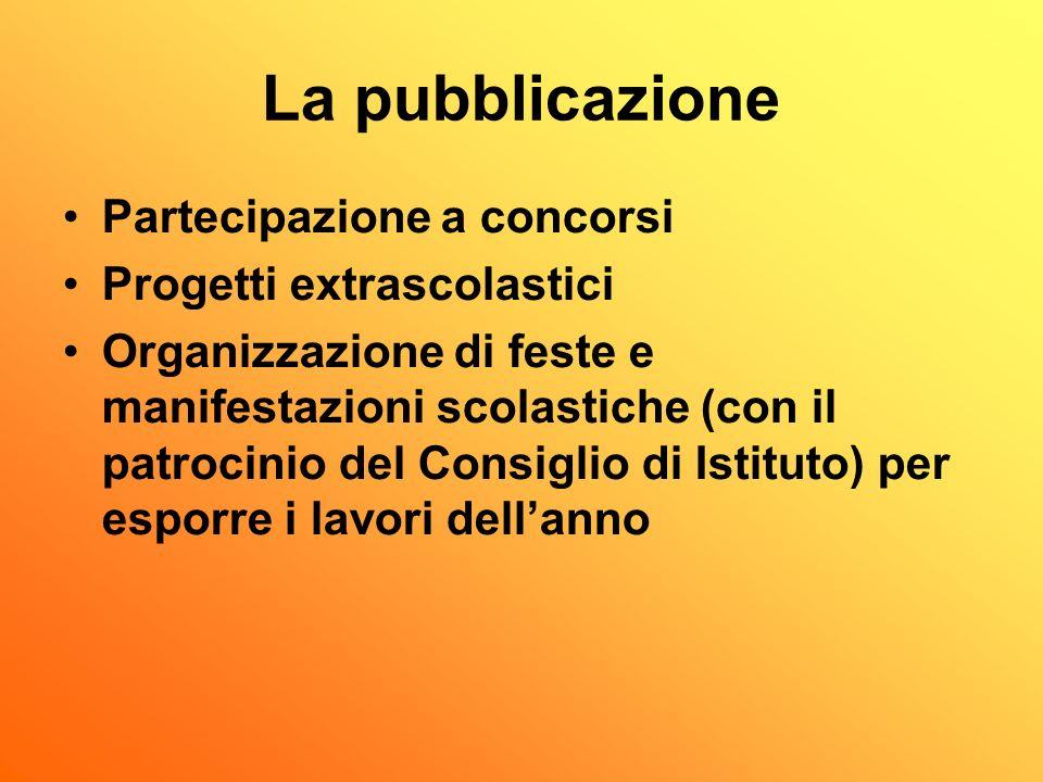 La pubblicazione Partecipazione a concorsi Progetti extrascolastici Organizzazione di feste e manifestazioni scolastiche (con il patrocinio del Consig