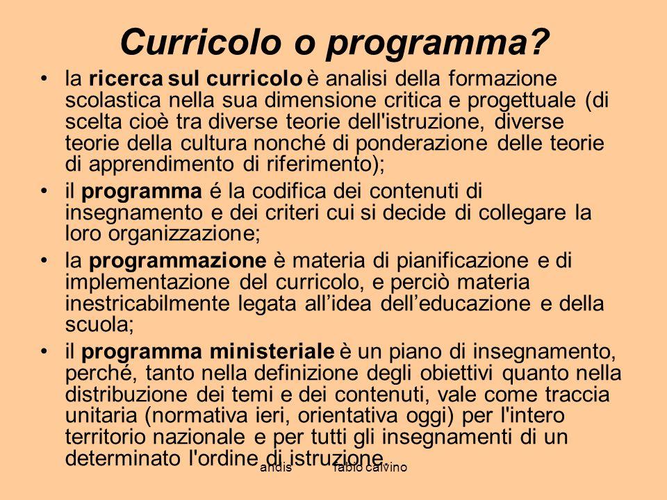 andis fabio calvino Curricolo o programma? la ricerca sul curricolo è analisi della formazione scolastica nella sua dimensione critica e progettuale (