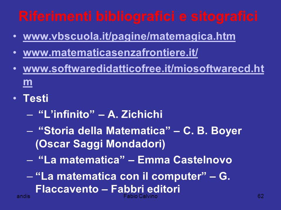 andisFabio Calvino62 Riferimenti bibliografici e sitografici www.vbscuola.it/pagine/matemagica.htm www.matematicasenzafrontiere.it/ www.softwaredidatt