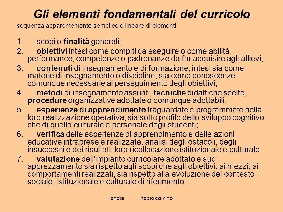 andis fabio calvino Gli elementi fondamentali del curricolo sequenza apparentemente semplice e lineare di elementi 1. scopi o finalità generali; 2. ob