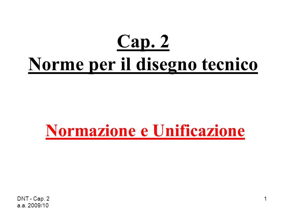 DNT - Cap.2 a.a. 2009/10 2 Il Disegno tecnico è regolato da norme.