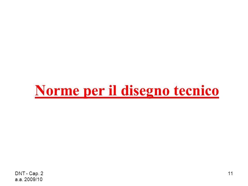DNT - Cap. 2 a.a. 2009/10 11 Norme per il disegno tecnico