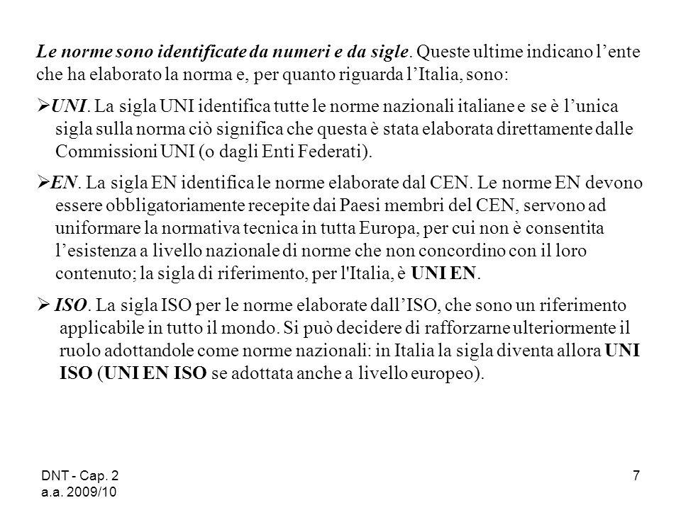 DNT - Cap. 2 a.a. 2009/10 7 Le norme sono identificate da numeri e da sigle. Queste ultime indicano lente che ha elaborato la norma e, per quanto rigu
