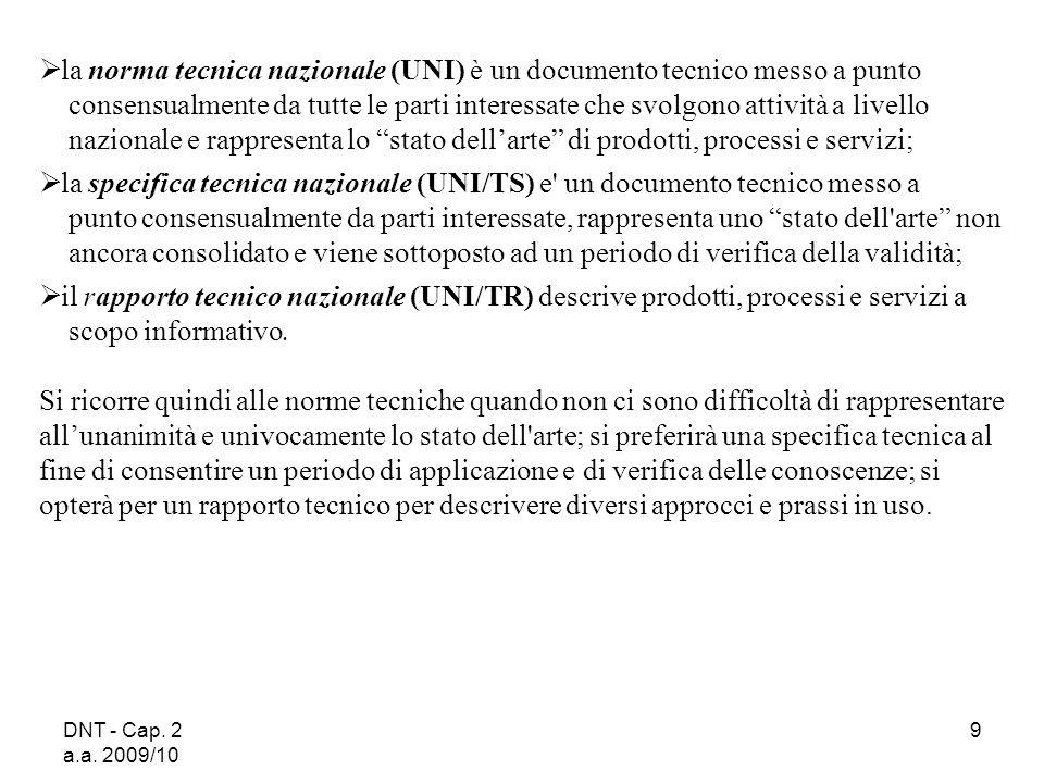 DNT - Cap. 2 a.a. 2009/10 9 la norma tecnica nazionale (UNI) è un documento tecnico messo a punto consensualmente da tutte le parti interessate che sv