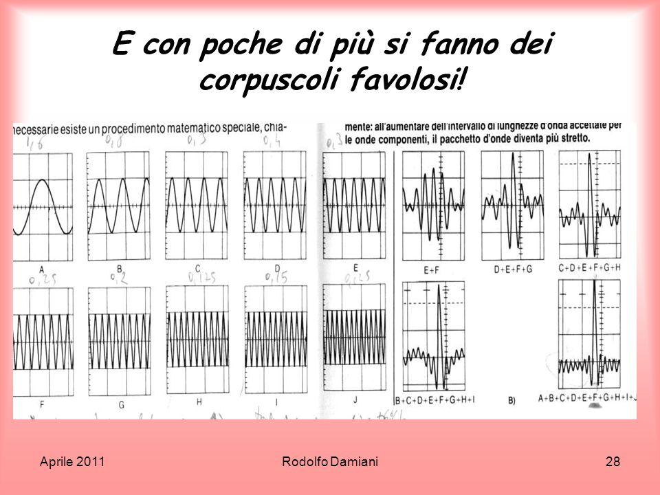 Aprile 2011Rodolfo Damiani28 E con poche di più si fanno dei corpuscoli favolosi!