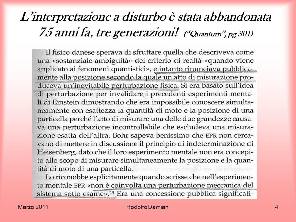 Linterpretazione a disturbo è stata abbandonata 75 anni fa, tre generazioni! (Quantum, pg 301) Marzo 2011Rodolfo Damiani4