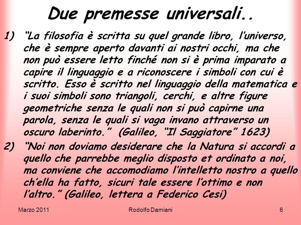 Marzo 2011Rodolfo Damiani6 Due premesse universali.. 1)La filosofia è scritta su quel grande libro, luniverso, che è sempre aperto davanti ai nostri o