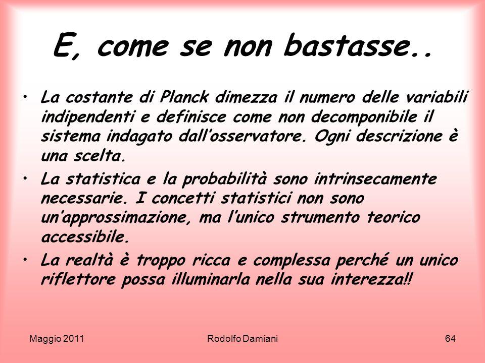 Maggio 2011Rodolfo Damiani64 E, come se non bastasse.. La costante di Planck dimezza il numero delle variabili indipendenti e definisce come non decom