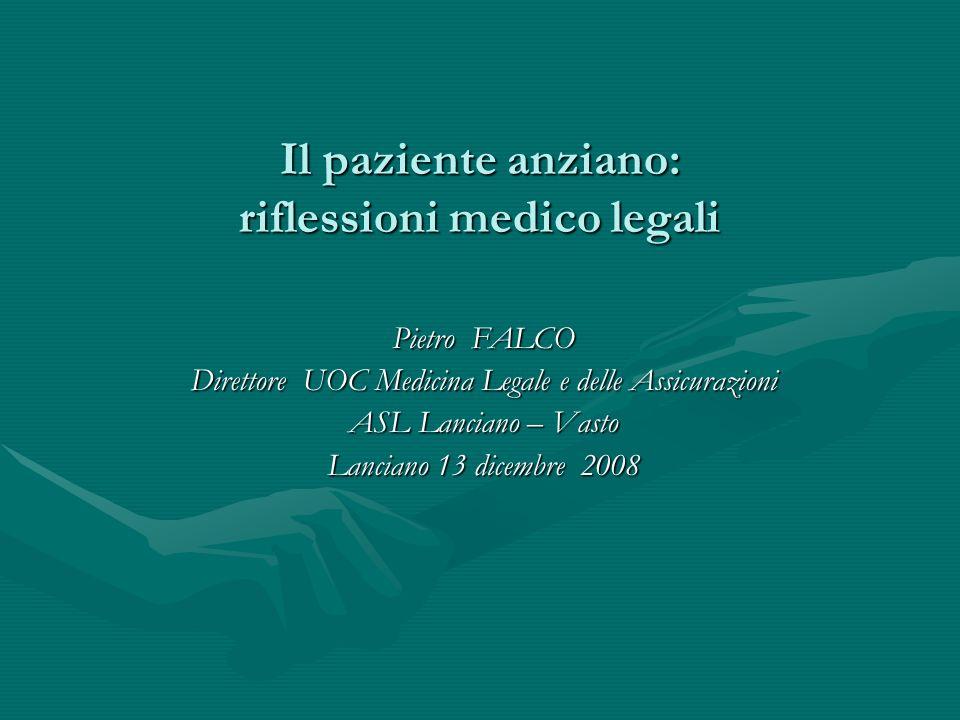 Il paziente anziano: riflessioni medico legali Pietro FALCO Direttore UOC Medicina Legale e delle Assicurazioni ASL Lanciano – Vasto Lanciano 13 dicem