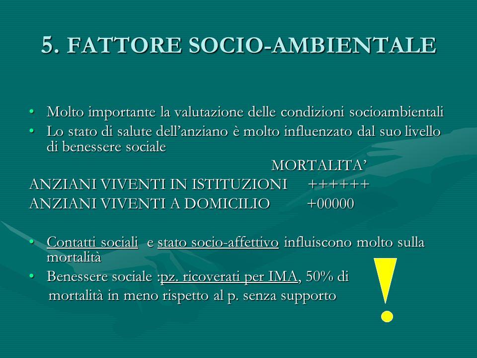 5. FATTORE SOCIO-AMBIENTALE Molto importante la valutazione delle condizioni socioambientaliMolto importante la valutazione delle condizioni socioambi