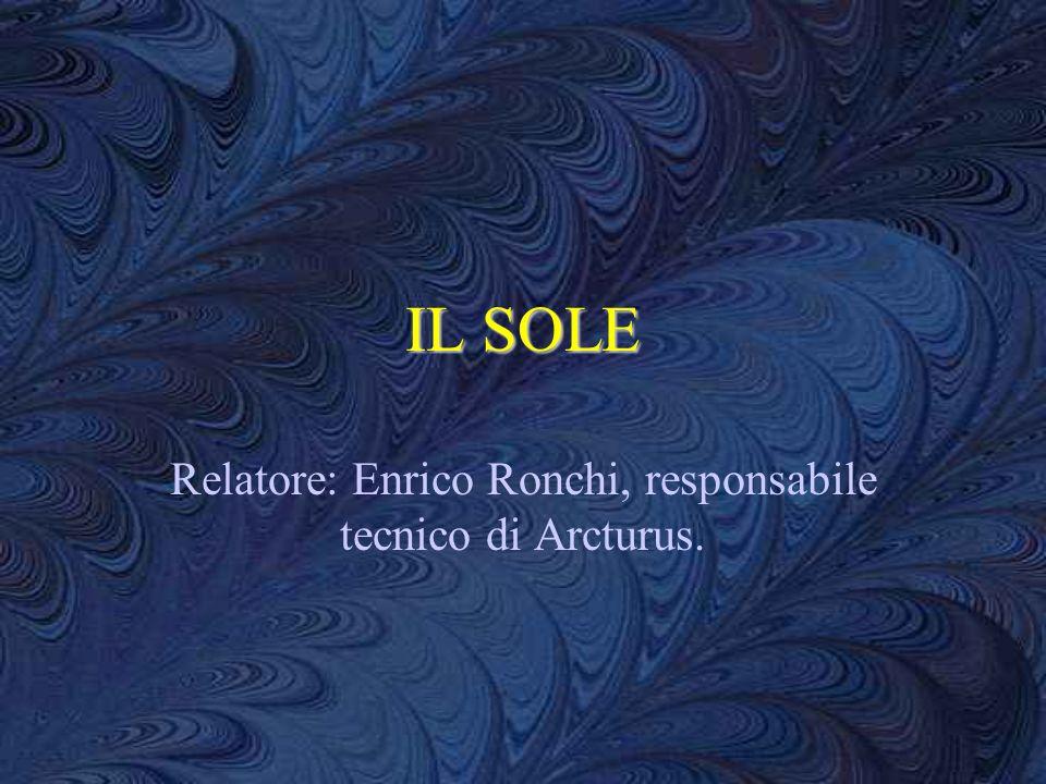 IL SOLE Relatore: Enrico Ronchi, responsabile tecnico di Arcturus.