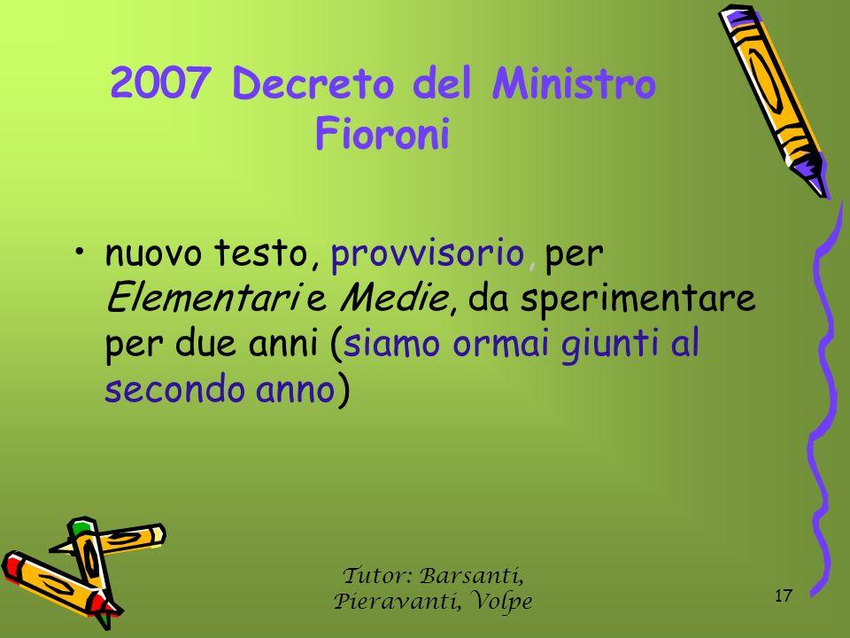 17 2007 Decreto del Ministro Fioroni nuovo testo, provvisorio, per Elementari e Medie, da sperimentare per due anni (siamo ormai giunti al secondo ann