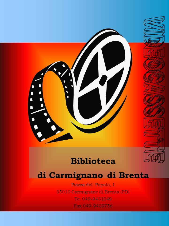 Biblioteca di Carmignano di Brenta Piazza del Popolo, 1 35010 Carmignano di Brenta (PD) Te. 049-9431049 Fax 049-9439756