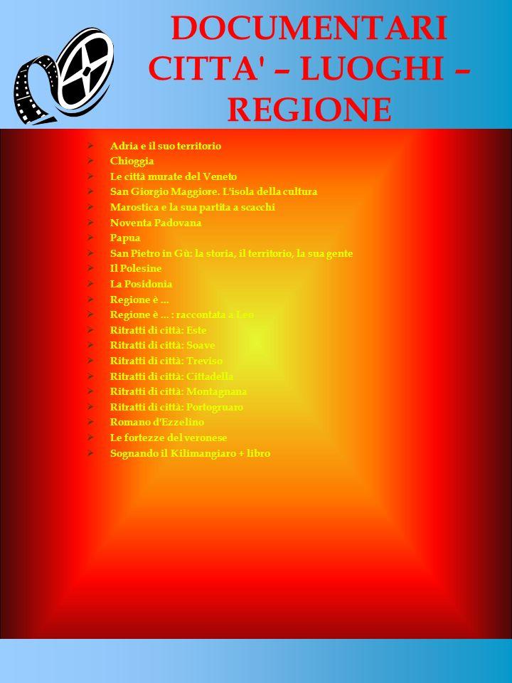 DOCUMENTARI CITTA' – LUOGHI – REGIONE Adria e il suo territorio Chioggia Le città murate del Veneto San Giorgio Maggiore. L'isola della cultura Marost