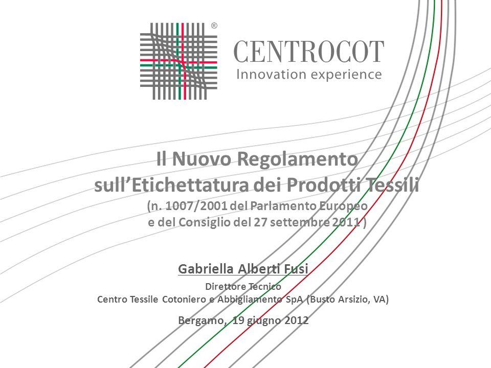Il Nuovo Regolamento sullEtichettatura dei Prodotti Tessili (n. 1007/2001 del Parlamento Europeo e del Consiglio del 27 settembre 2011 ) Gabriella Alb