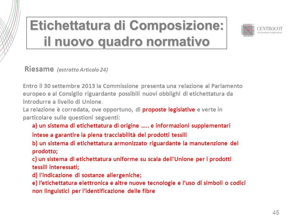 45 Etichettatura di Composizione: il nuovo quadro normativo Entro il 30 settembre 2013 la Commissione presenta una relazione al Parlamento europeo e a