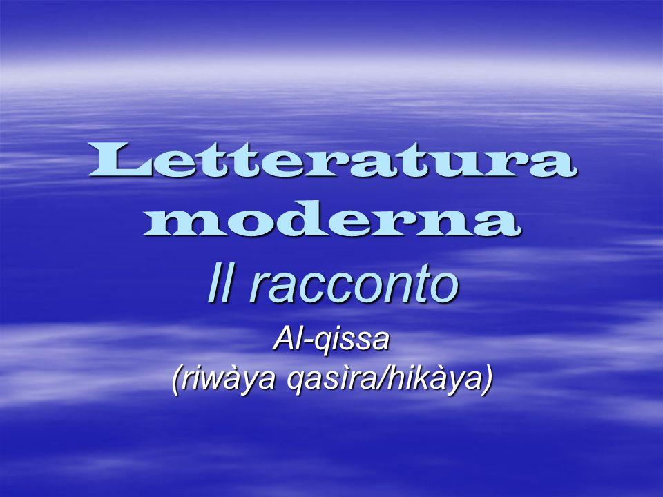 Letteratura moderna Il racconto Al-qissa (riwàya qasìra/hikàya)