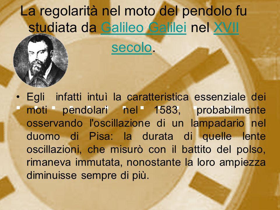La regolarità nel moto del pendolo fu studiata da Galileo Galilei nel XVII secolo. Egli infatti intuì la caratteristica essenziale dei moti pendolari