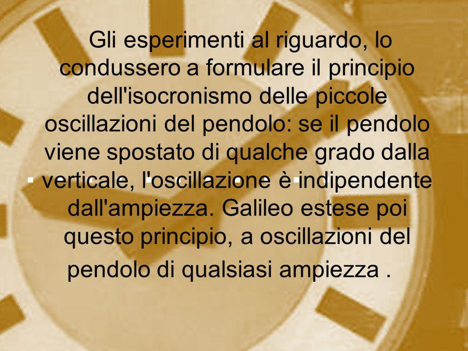 Ma l invenzione dell orologio a pendolo è attribuita a Christiaan Huygens che ne depositò il brevetto nel 1656.