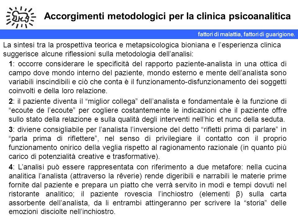 Accorgimenti metodologici per la clinica psicoanalitica La sintesi tra la prospettiva teorica e metapsicologica bioniana e lesperienza clinica suggeri