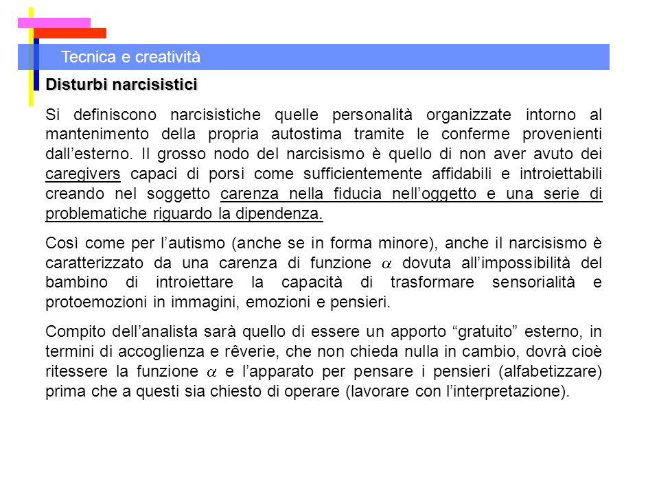Tecnica e creatività Disturbi narcisistici Si definiscono narcisistiche quelle personalità organizzate intorno al mantenimento della propria autostima