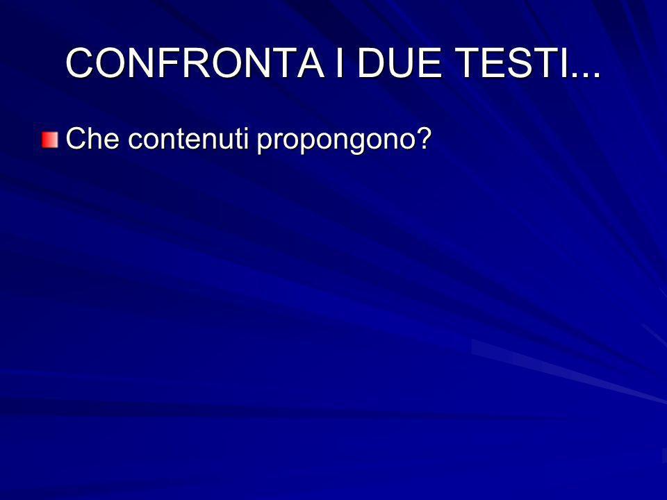 CONFRONTA I DUE TESTI... Che contenuti propongono?