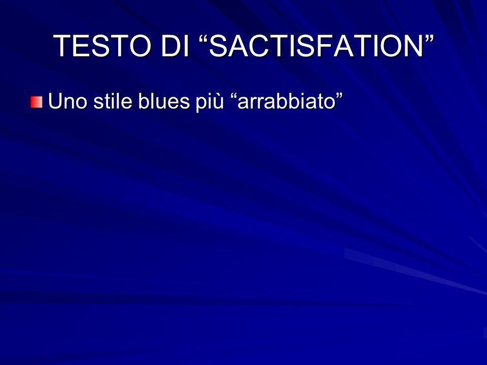 TESTO DI SACTISFATION Uno stile blues più arrabbiato