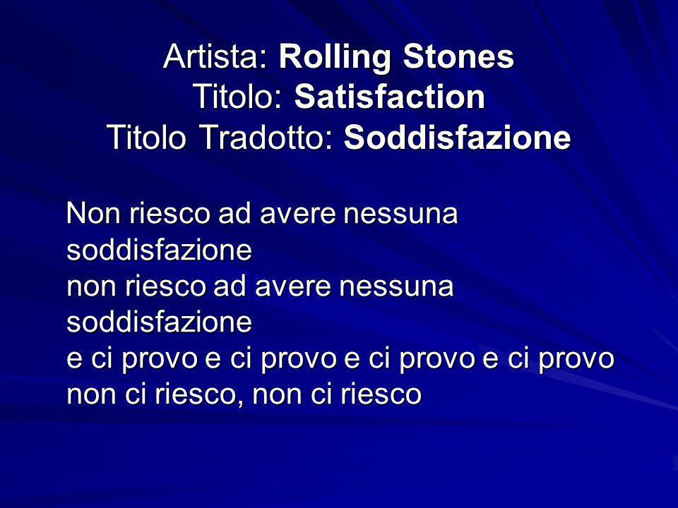 Artista: Rolling Stones Titolo: Satisfaction Titolo Tradotto: Soddisfazione Non riesco ad avere nessuna soddisfazione non riesco ad avere nessuna sodd