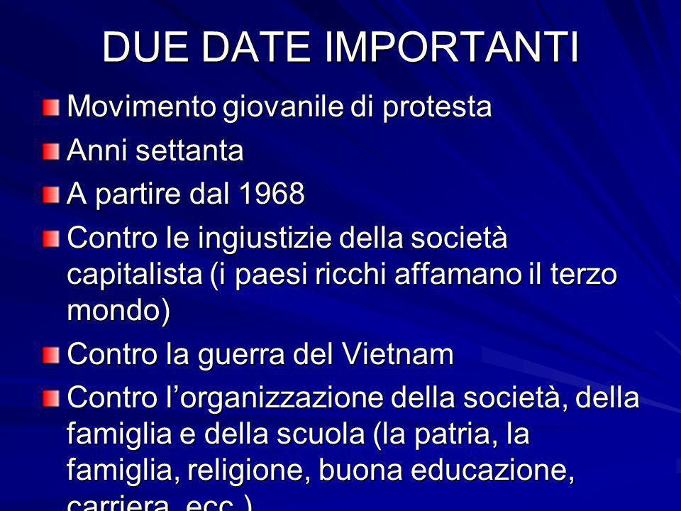 DUE DATE IMPORTANTI Movimento giovanile di protesta Anni settanta A partire dal 1968 Contro le ingiustizie della società capitalista (i paesi ricchi a